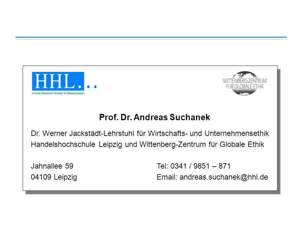 Prof. Dr. Andreas Suchanek Dr. Werner Jackstädt-Lehrstuhl für Wirtschafts- und Unternehmensethik Handelshochschule Leipzig und Wittenberg-Zentrum für