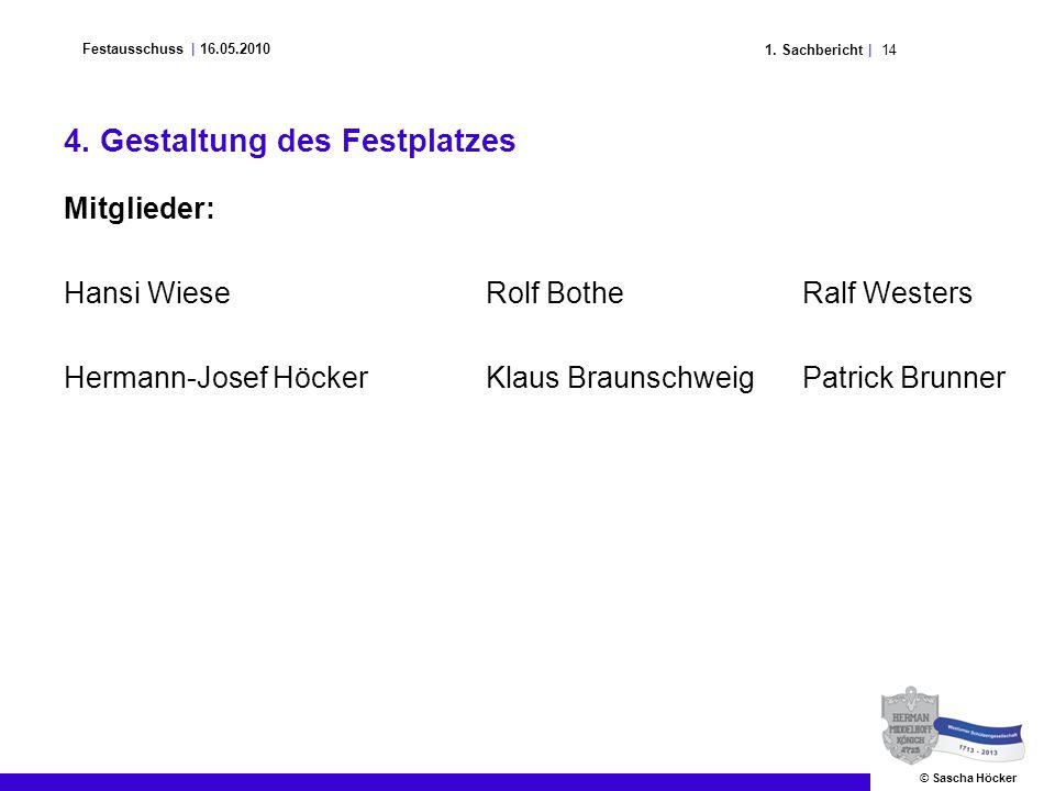 141. Sachbericht | Festausschuss | 16.05.2010 © Sascha Höcker 4. Gestaltung des Festplatzes Mitglieder: Hansi WieseRolf BotheRalf Westers Hermann-Jose