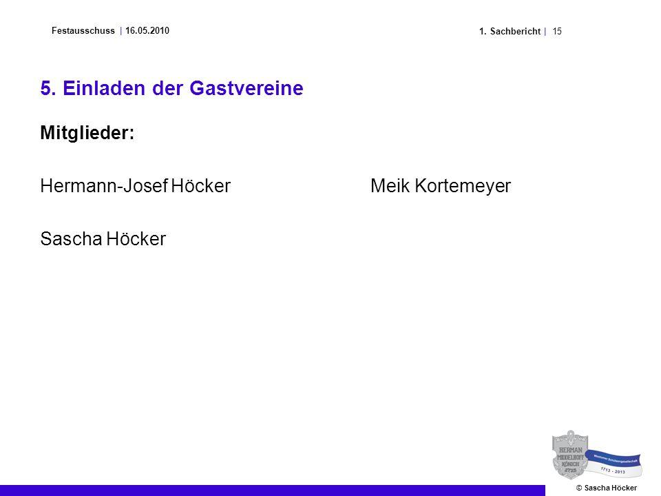 151. Sachbericht | Festausschuss | 16.05.2010 © Sascha Höcker 5. Einladen der Gastvereine Mitglieder: Hermann-Josef HöckerMeik Kortemeyer Sascha Höcke