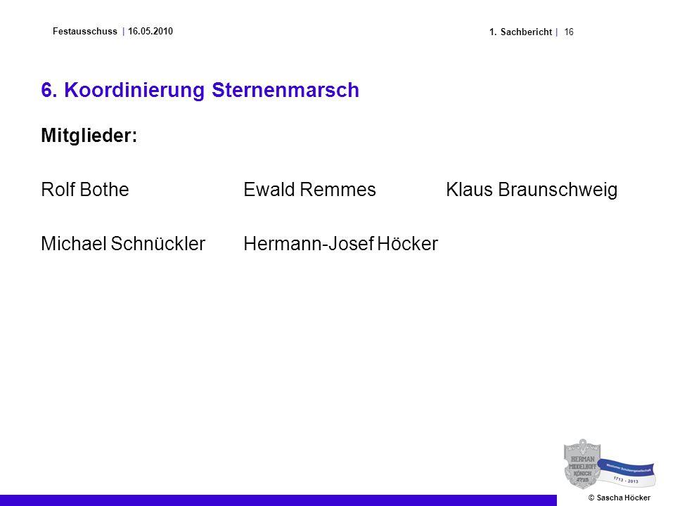 161. Sachbericht | Festausschuss | 16.05.2010 © Sascha Höcker 6. Koordinierung Sternenmarsch Mitglieder: Rolf BotheEwald RemmesKlaus Braunschweig Mich