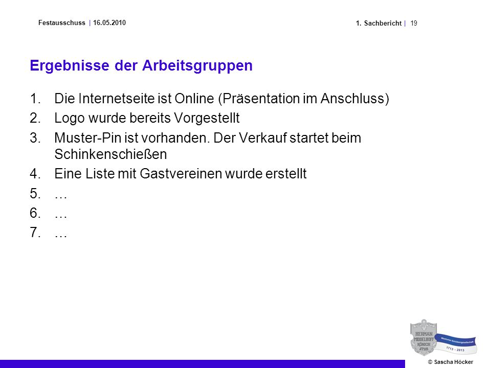 191. Sachbericht | Festausschuss | 16.05.2010 © Sascha Höcker Ergebnisse der Arbeitsgruppen 1.Die Internetseite ist Online (Präsentation im Anschluss)