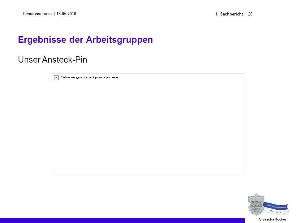 201. Sachbericht | Festausschuss | 16.05.2010 © Sascha Höcker Unser Ansteck-Pin Ergebnisse der Arbeitsgruppen