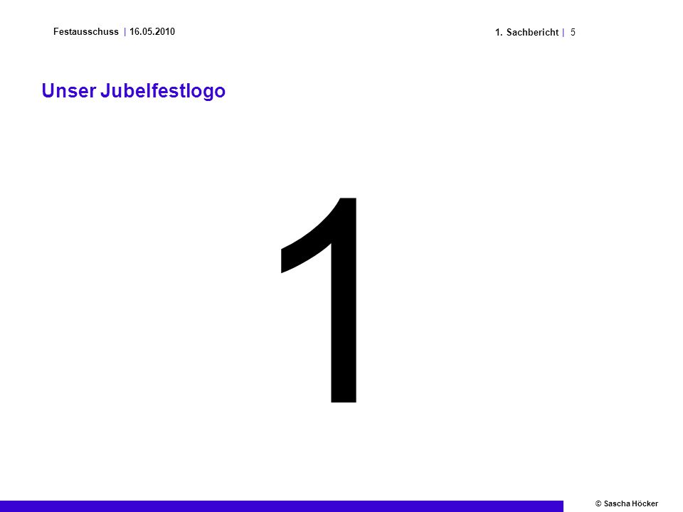 51. Sachbericht | Festausschuss | 16.05.2010 © Sascha Höcker Unser Jubelfestlogo 1