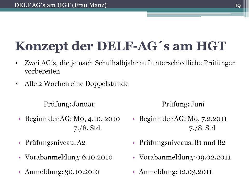 Konzept der DELF-AG´s am HGT Prüfung: Januar Beginn der AG: M0, 4.10. 2010 7./8. Std Prüfungsniveau: A2 Vorabanmeldung: 6.10.2010 Anmeldung: 30.10.201