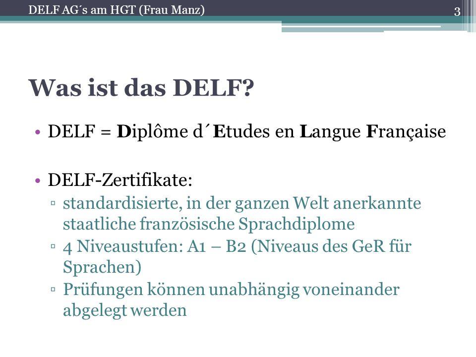 Was ist das DELF? DELF = Diplôme d´Etudes en Langue Française DELF-Zertifikate: ▫standardisierte, in der ganzen Welt anerkannte staatliche französisch