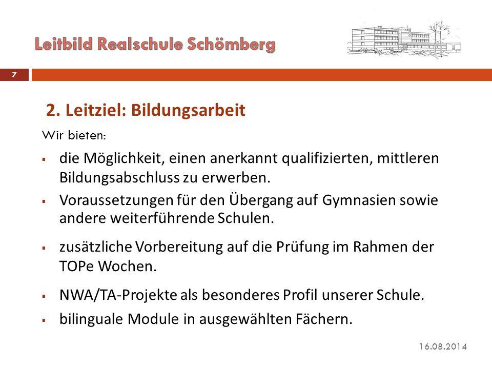 16.08.2014 7 2. Leitziel: Bildungsarbeit Wir bieten:  die Möglichkeit, einen anerkannt qualifizierten, mittleren Bildungsabschluss zu erwerben.  Vor