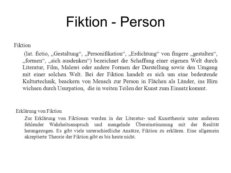 """Fiktion - Person Fiktion (lat. fictio, """"Gestaltung"""", """"Personifikation"""", """"Erdichtung"""" von fingere """"gestalten"""", """"formen"""", """"sich ausdenken"""") bezeichnet d"""