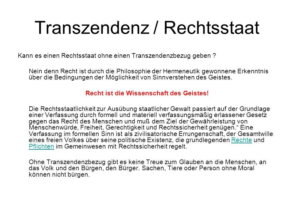 Transzendenz / Rechtsstaat Kann es einen Rechtsstaat ohne einen Transzendenzbezug geben ? Nein denn Recht ist durch die Philosophie der Hermeneutik ge