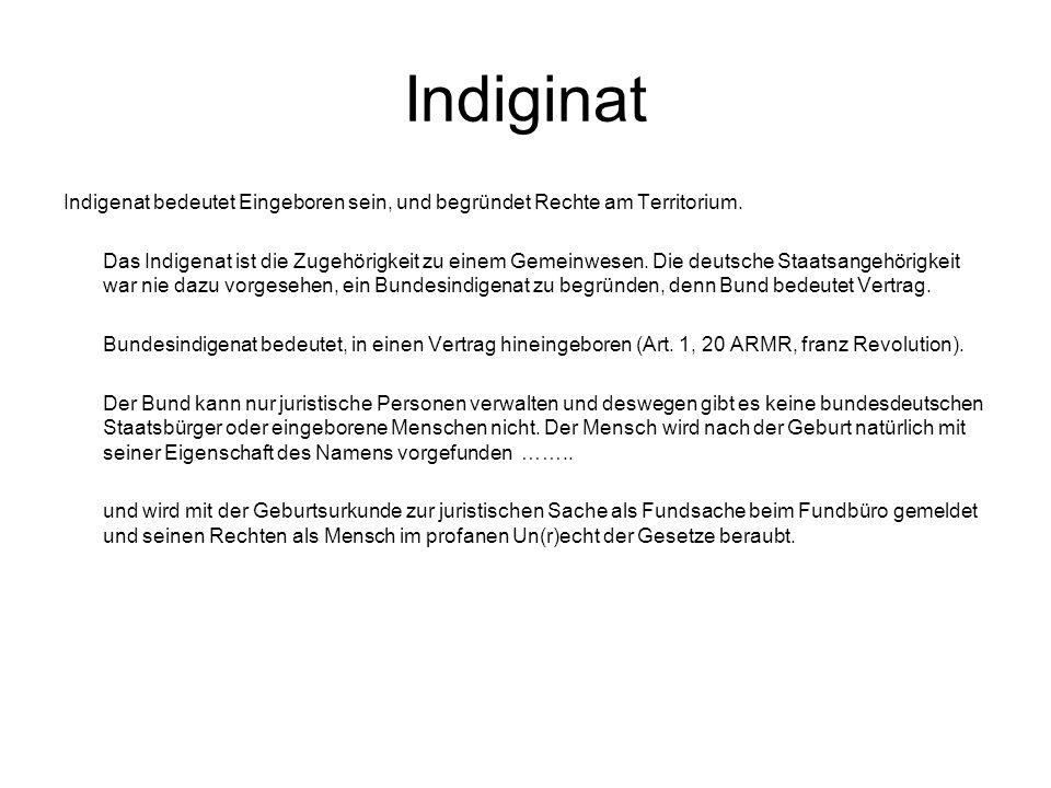 Indiginat Indigenat bedeutet Eingeboren sein, und begründet Rechte am Territorium. Das Indigenat ist die Zugehörigkeit zu einem Gemeinwesen. Die deuts