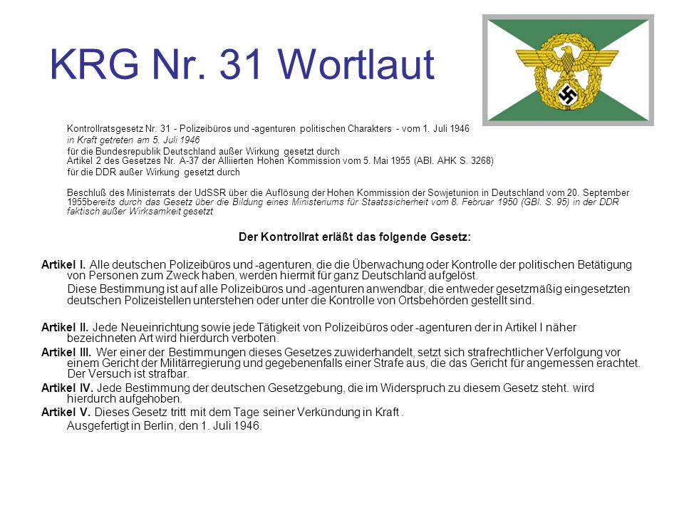 KRG Nr. 31 Wortlaut Kontrollratsgesetz Nr. 31 - Polizeibüros und -agenturen politischen Charakters - vom 1. Juli 1946 in Kraft getreten am 5. Juli 194