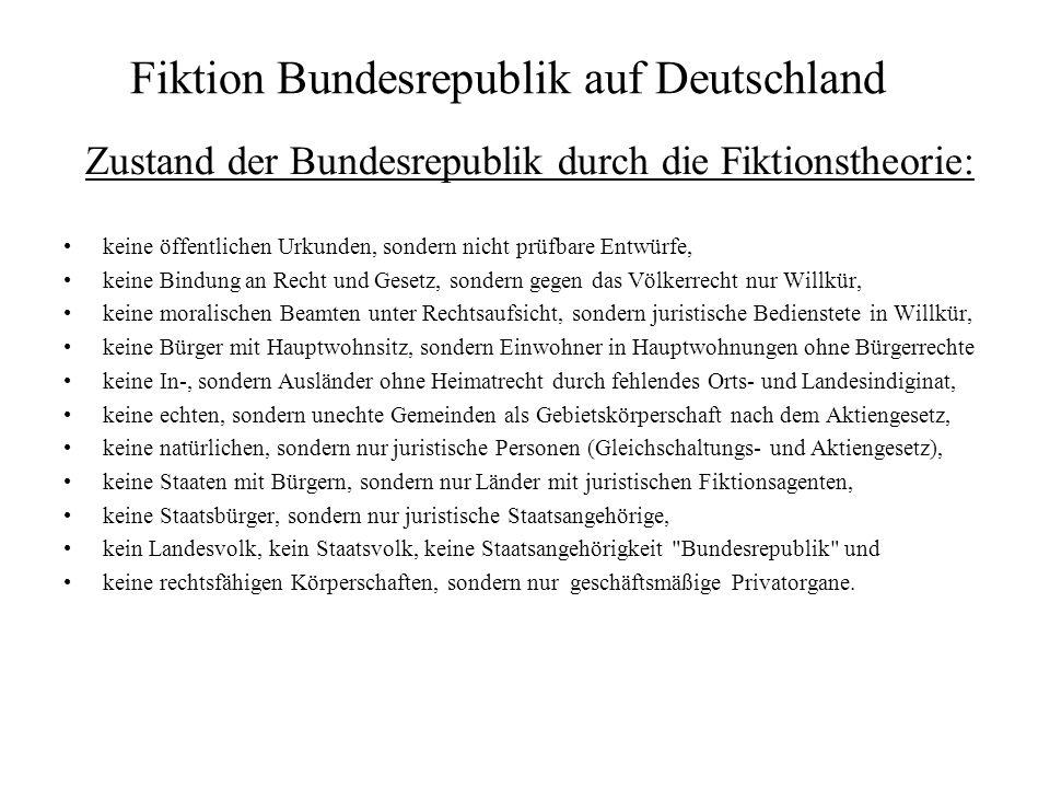 Fiktion Bundesrepublik auf Deutschland Zustand der Bundesrepublik durch die Fiktionstheorie: keine öffentlichen Urkunden, sondern nicht prüfbare Entwü