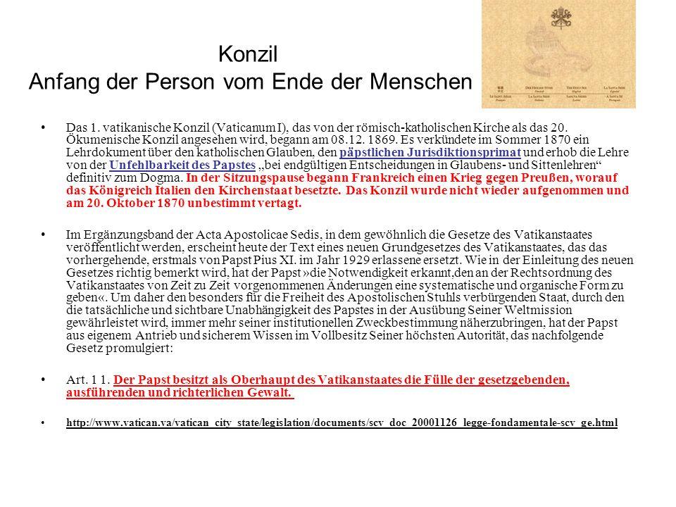 Konzil Anfang der Person vom Ende der Menschen Das 1. vatikanische Konzil (Vaticanum I), das von der römisch-katholischen Kirche als das 20. Ökumenisc