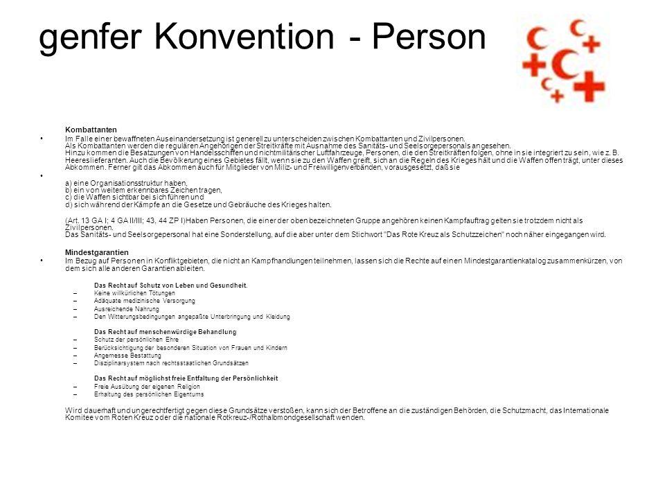 genfer Konvention - Person Kombattanten Im Falle einer bewaffneten Auseinandersetzung ist generell zu unterscheiden zwischen Kombattanten und Zivilper