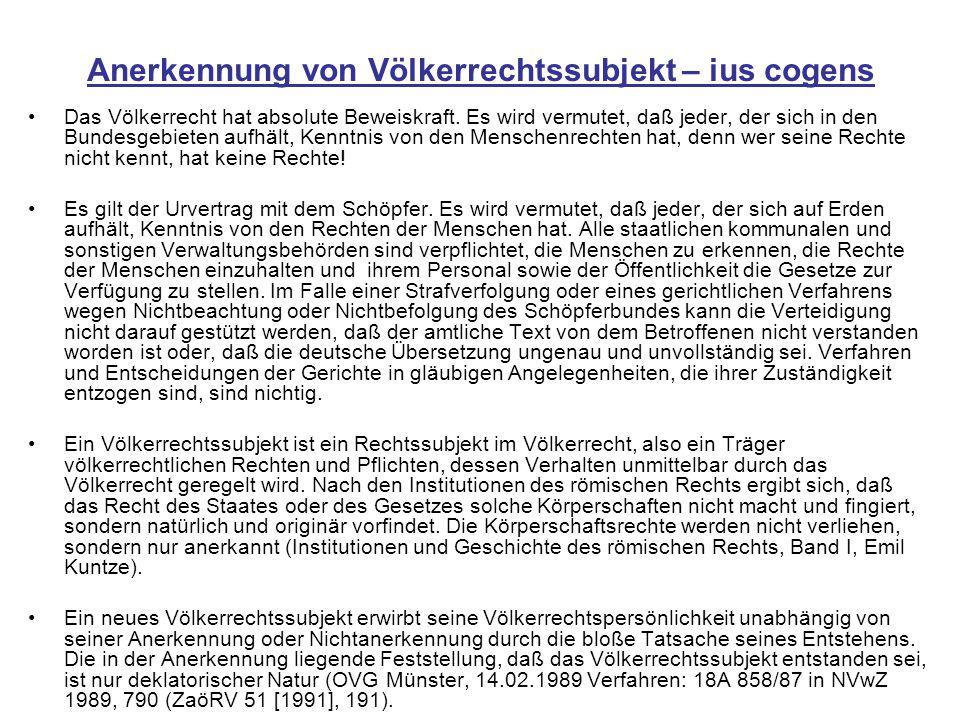 Anerkennung von Völkerrechtssubjekt – ius cogens Das Völkerrecht hat absolute Beweiskraft.