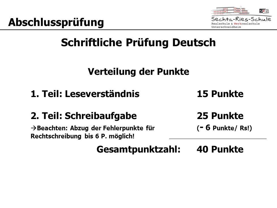 Abschlussprüfung Schriftliche Prüfung Deutsch Verteilung der Punkte 1. Teil: Leseverständnis15 Punkte 2. Teil: Schreibaufgabe25 Punkte  Beachten: Abz