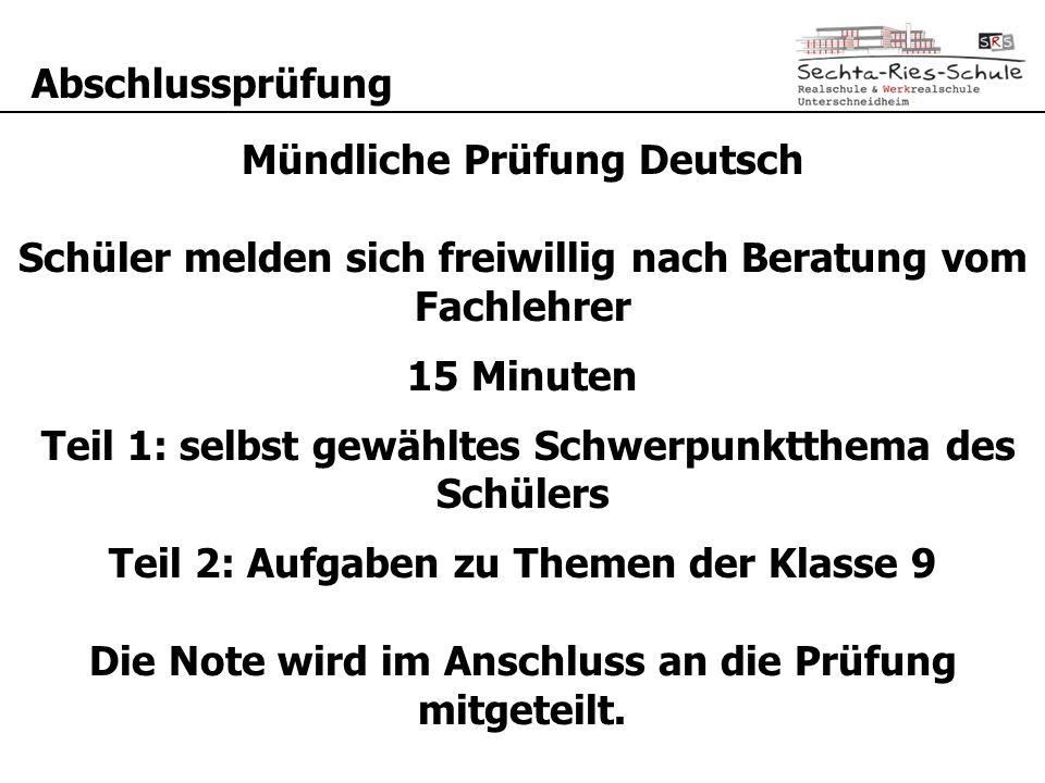 Abschlussprüfung Mündliche Prüfung Deutsch Schüler melden sich freiwillig nach Beratung vom Fachlehrer 15 Minuten Teil 1: selbst gewähltes Schwerpunkt