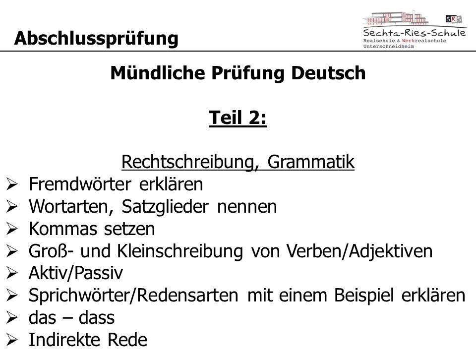 Abschlussprüfung Mündliche Prüfung Deutsch Teil 2: Rechtschreibung, Grammatik  Fremdwörter erklären  Wortarten, Satzglieder nennen  Kommas setzen 