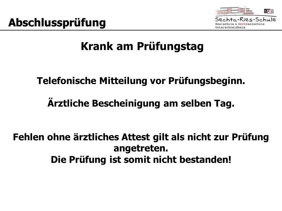 Abschlussprüfung Krank am Prüfungstag Telefonische Mitteilung vor Prüfungsbeginn.