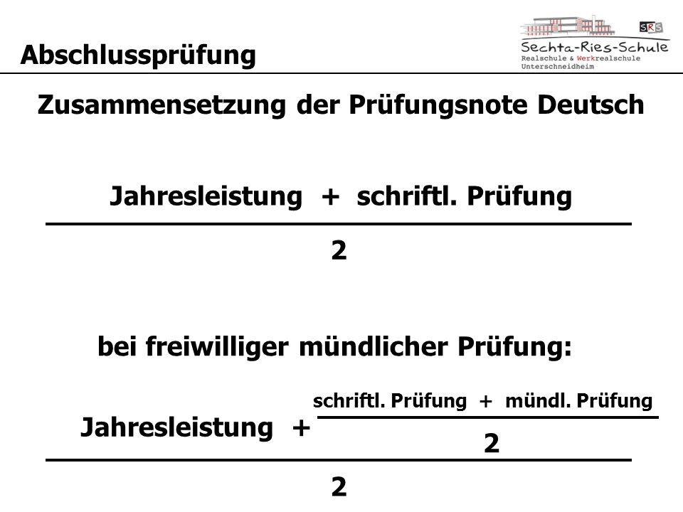 Abschlussprüfung Jahresleistung + Prüfungsleistung 2 Zusammensetzung der Prüfungsnote Deutsch schriftl. Prüfung + mündl. Prüfung 2 Jahresleistung + sc