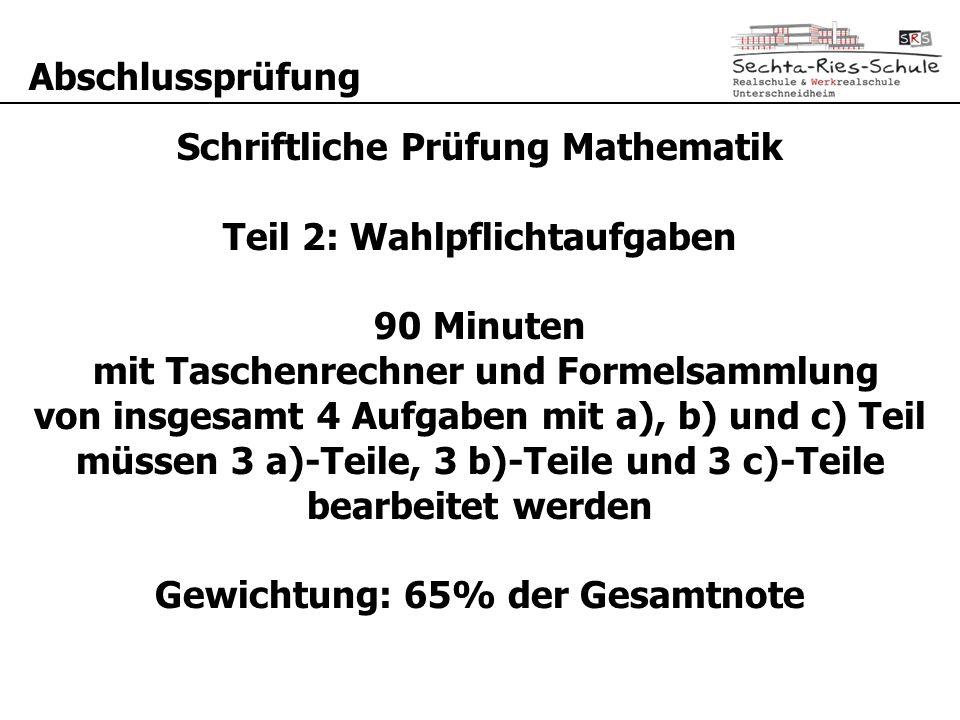 Abschlussprüfung Schriftliche Prüfung Mathematik Teil 2: Wahlpflichtaufgaben 90 Minuten mit Taschenrechner und Formelsammlung von insgesamt 4 Aufgaben