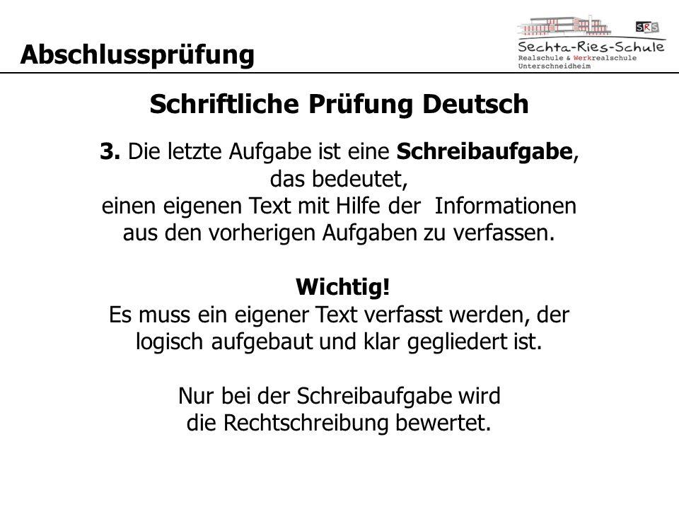 Abschlussprüfung Schriftliche Prüfung Deutsch 3. Die letzte Aufgabe ist eine Schreibaufgabe, das bedeutet, einen eigenen Text mit Hilfe der Informatio