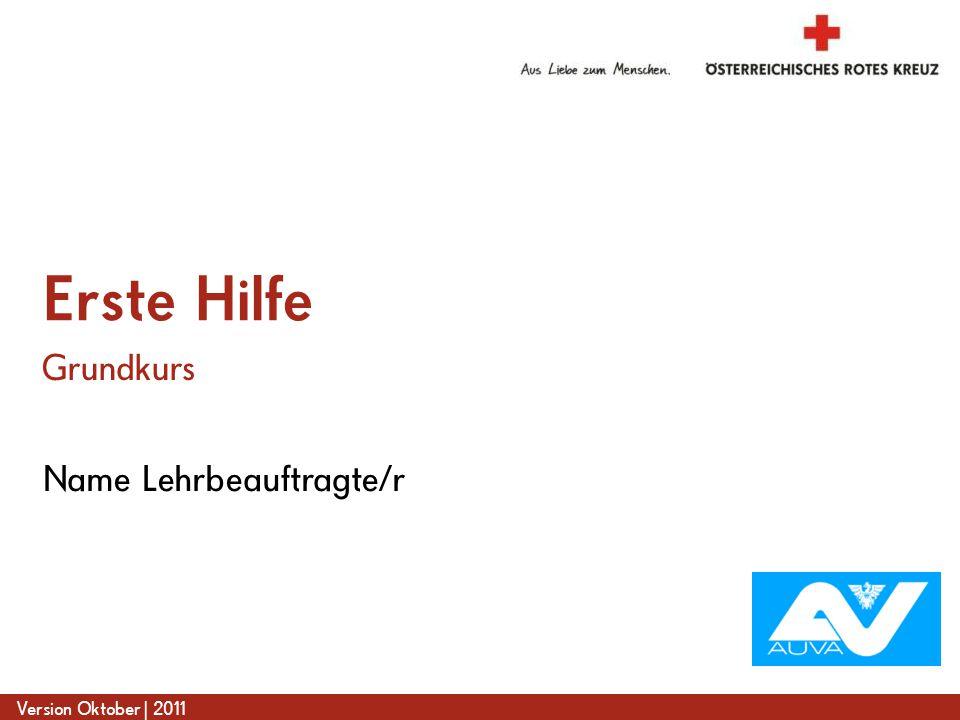 www.roteskreuz.at Version Oktober | 2011 Name Lehrbeauftragte/r Erste Hilfe Grundkurs