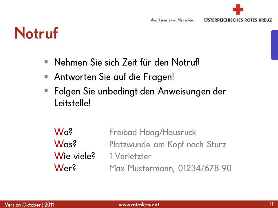 www.roteskreuz.at Version Oktober | 2011 Notruf  Nehmen Sie sich Zeit für den Notruf.