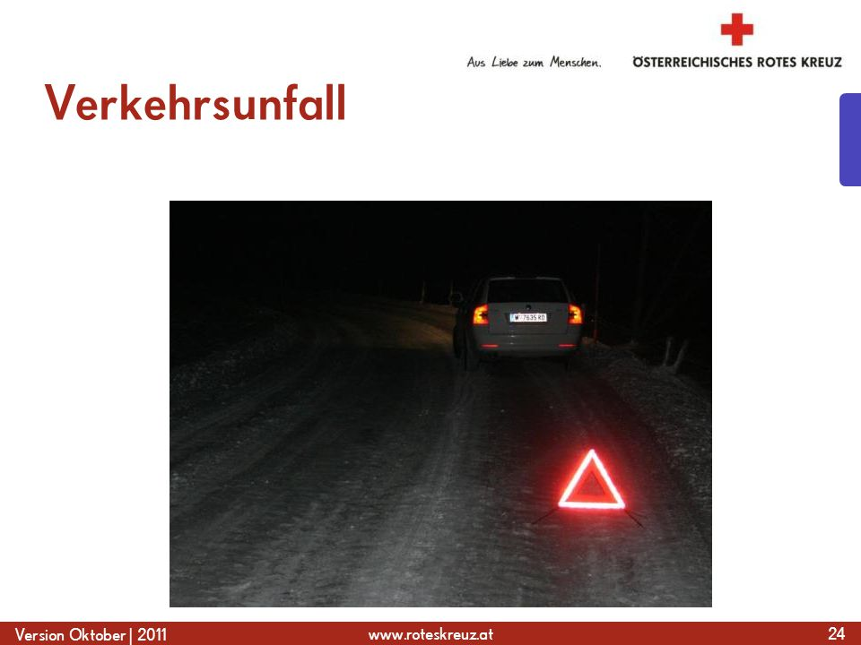 www.roteskreuz.at Version Oktober | 2011 Verkehrsunfall 24