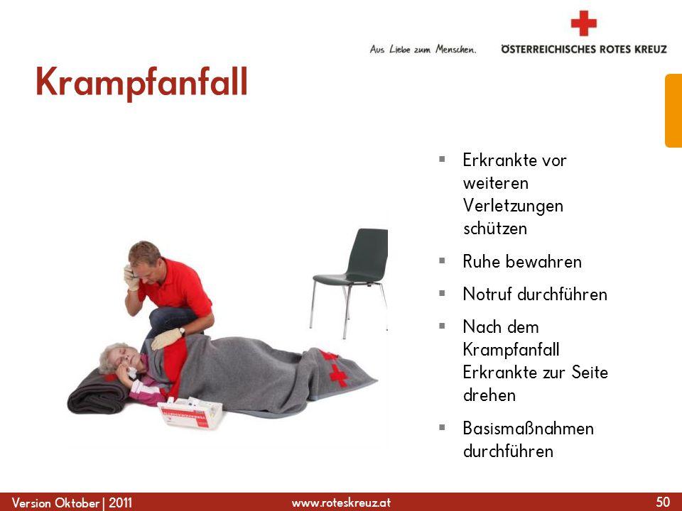 www.roteskreuz.at Version Oktober | 2011 Krampfanfall 50  Erkrankte vor weiteren Verletzungen schützen  Ruhe bewahren  Notruf durchführen  Nach dem Krampfanfall Erkrankte zur Seite drehen  Basismaßnahmen durchführen