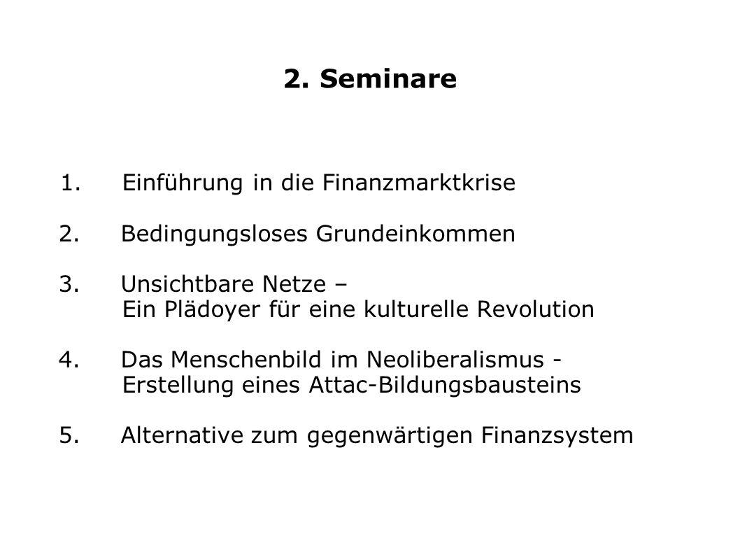 2. Seminare 1. Einführung in die Finanzmarktkrise 2. Bedingungsloses Grundeinkommen 3. Unsichtbare Netze – Ein Plädoyer für eine kulturelle Revolution