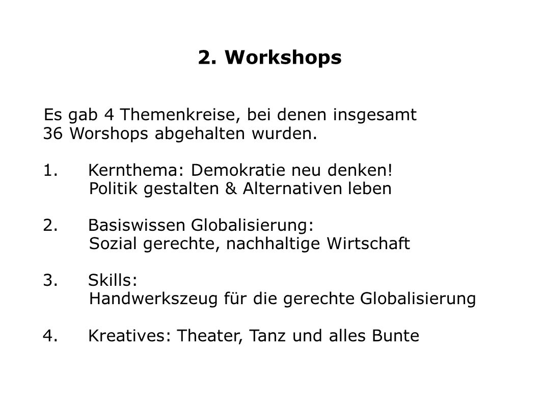 2. Workshops Es gab 4 Themenkreise, bei denen insgesamt 36 Worshops abgehalten wurden. 1. Kernthema: Demokratie neu denken! Politik gestalten & Altern