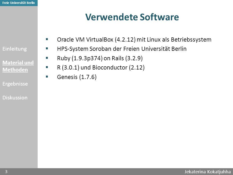 Jekaterina Kokatjuhha 3 Freie Universität Berlin Verwendete Software  Oracle VM VirtualBox (4.2.12) mit Linux als Betriebssystem  HPS-System Soroban der Freien Universität Berlin  Ruby (1.9.3p374) on Rails (3.2.9)  R (3.0.1) und Bioconductor (2.12)  Genesis (1.7.6) Einleitung Material und Methoden Ergebnisse Diskussion
