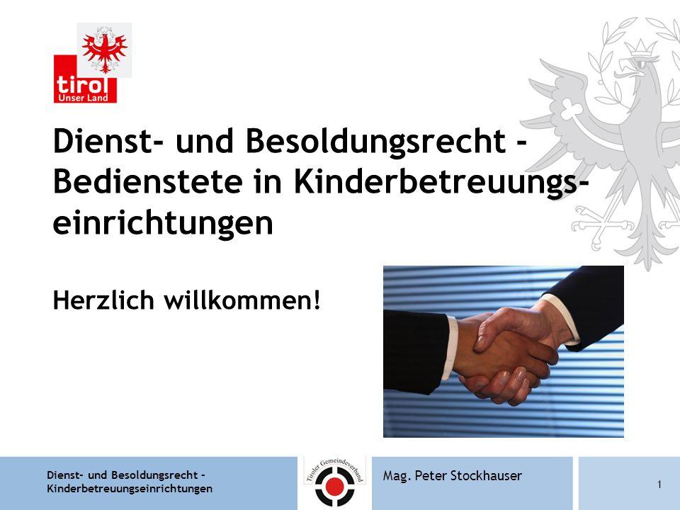 Dienst- und Besoldungsrecht – Kinderbetreuungseinrichtungen 1 Mag. Peter Stockhauser Dienst- und Besoldungsrecht - Bedienstete in Kinderbetreuungs- ei