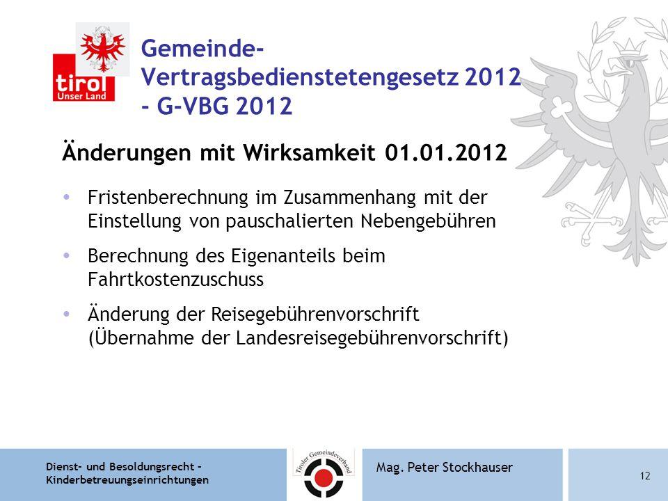 Dienst- und Besoldungsrecht – Kinderbetreuungseinrichtungen 12 Mag. Peter Stockhauser Gemeinde- Vertragsbedienstetengesetz 2012 - G-VBG 2012 Änderunge