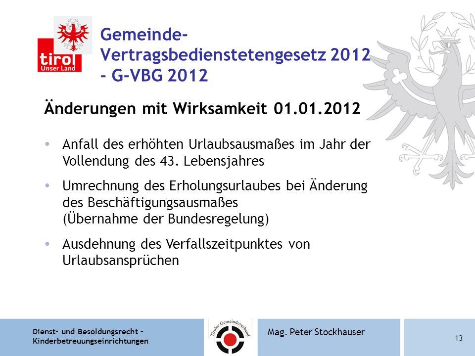 Dienst- und Besoldungsrecht – Kinderbetreuungseinrichtungen 13 Mag. Peter Stockhauser Gemeinde- Vertragsbedienstetengesetz 2012 - G-VBG 2012 Änderunge