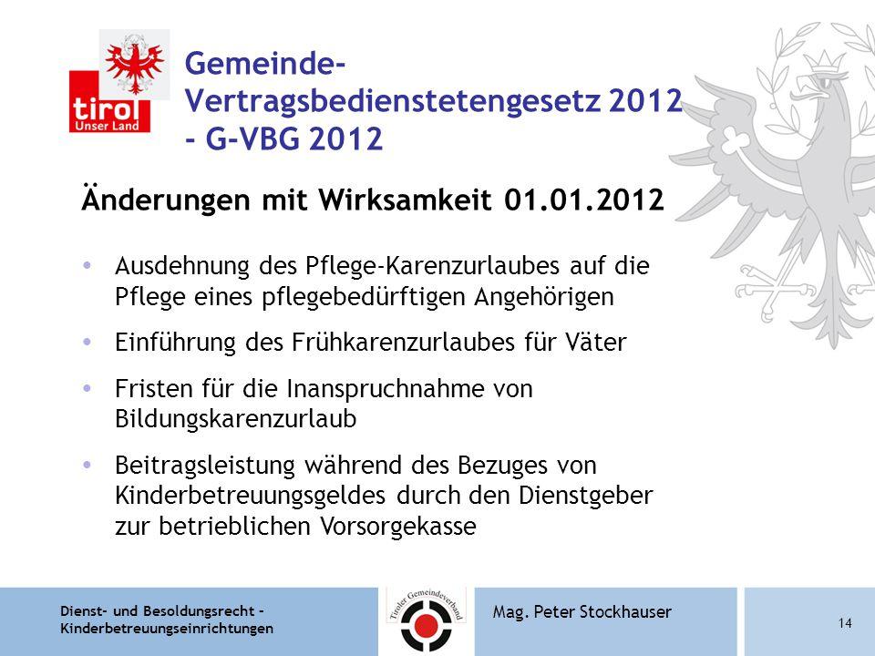 Dienst- und Besoldungsrecht – Kinderbetreuungseinrichtungen 14 Mag. Peter Stockhauser Gemeinde- Vertragsbedienstetengesetz 2012 - G-VBG 2012 Änderunge