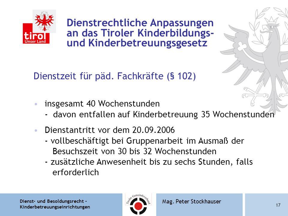 Dienst- und Besoldungsrecht – Kinderbetreuungseinrichtungen 17 Mag. Peter Stockhauser Dienstrechtliche Anpassungen an das Tiroler Kinderbildungs- und