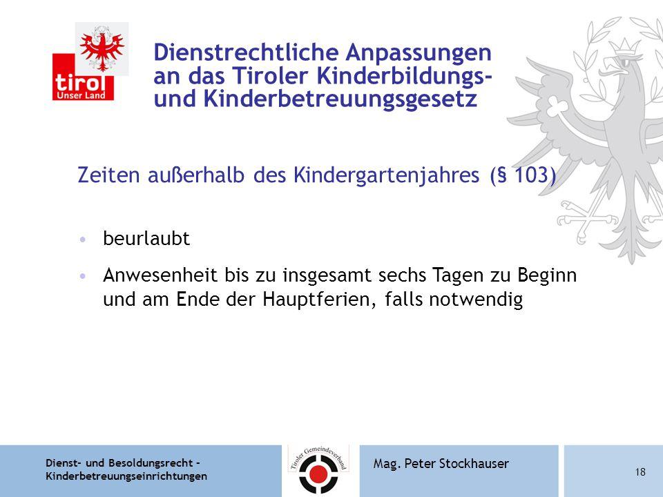 Dienst- und Besoldungsrecht – Kinderbetreuungseinrichtungen 18 Mag. Peter Stockhauser Dienstrechtliche Anpassungen an das Tiroler Kinderbildungs- und