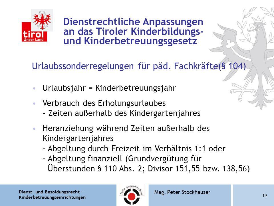 Dienst- und Besoldungsrecht – Kinderbetreuungseinrichtungen 19 Mag. Peter Stockhauser Dienstrechtliche Anpassungen an das Tiroler Kinderbildungs- und