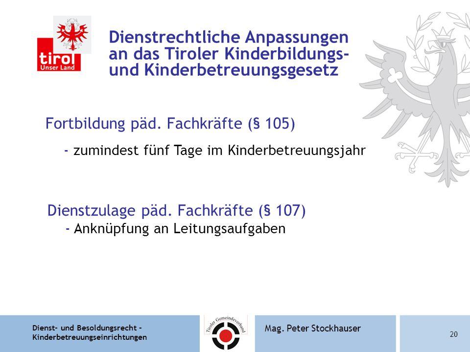 Dienst- und Besoldungsrecht – Kinderbetreuungseinrichtungen 20 Mag. Peter Stockhauser Dienstrechtliche Anpassungen an das Tiroler Kinderbildungs- und