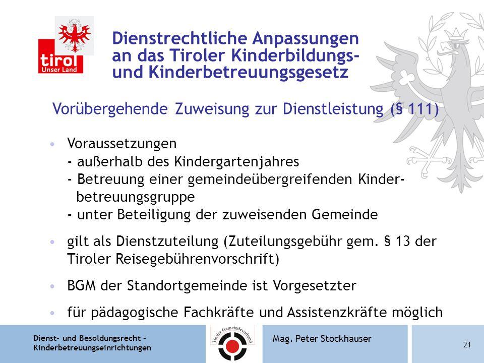 Dienst- und Besoldungsrecht – Kinderbetreuungseinrichtungen 21 Mag. Peter Stockhauser Dienstrechtliche Anpassungen an das Tiroler Kinderbildungs- und