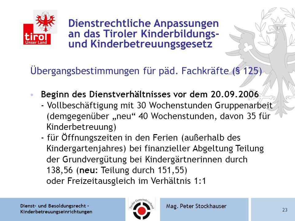 Dienst- und Besoldungsrecht – Kinderbetreuungseinrichtungen 23 Mag. Peter Stockhauser Dienstrechtliche Anpassungen an das Tiroler Kinderbildungs- und