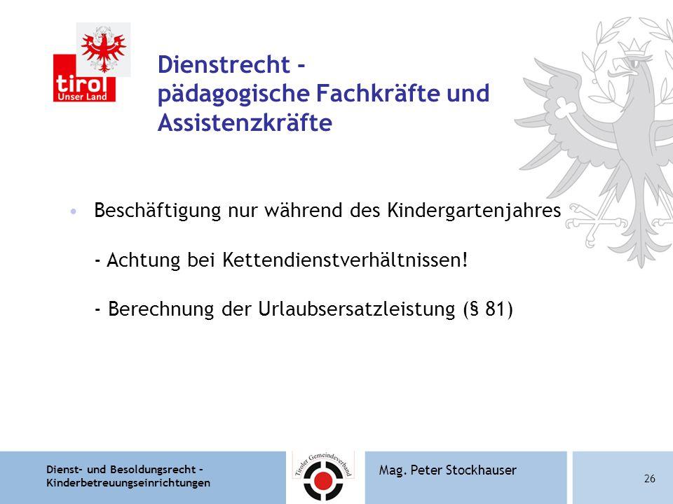 Dienst- und Besoldungsrecht – Kinderbetreuungseinrichtungen 26 Mag. Peter Stockhauser Dienstrecht - pädagogische Fachkräfte und Assistenzkräfte Beschä