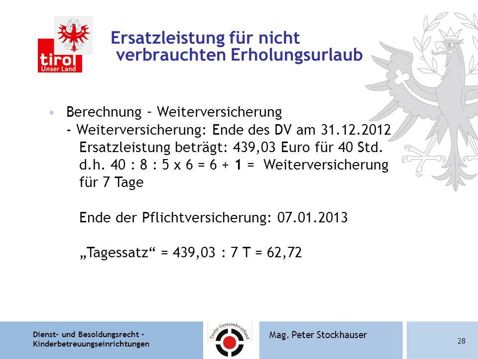 Dienst- und Besoldungsrecht – Kinderbetreuungseinrichtungen 28 Mag. Peter Stockhauser Ersatzleistung für nicht verbrauchten Erholungsurlaub Berechnung