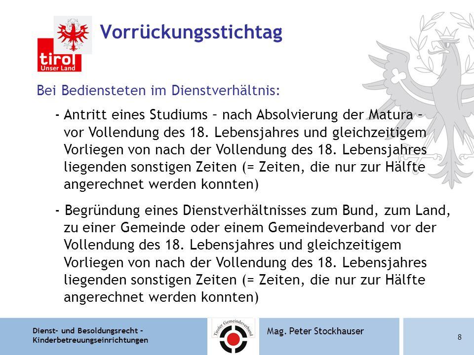 Dienst- und Besoldungsrecht – Kinderbetreuungseinrichtungen 8 Mag. Peter Stockhauser Vorrückungsstichtag Bei Bediensteten im Dienstverhältnis: - Antri