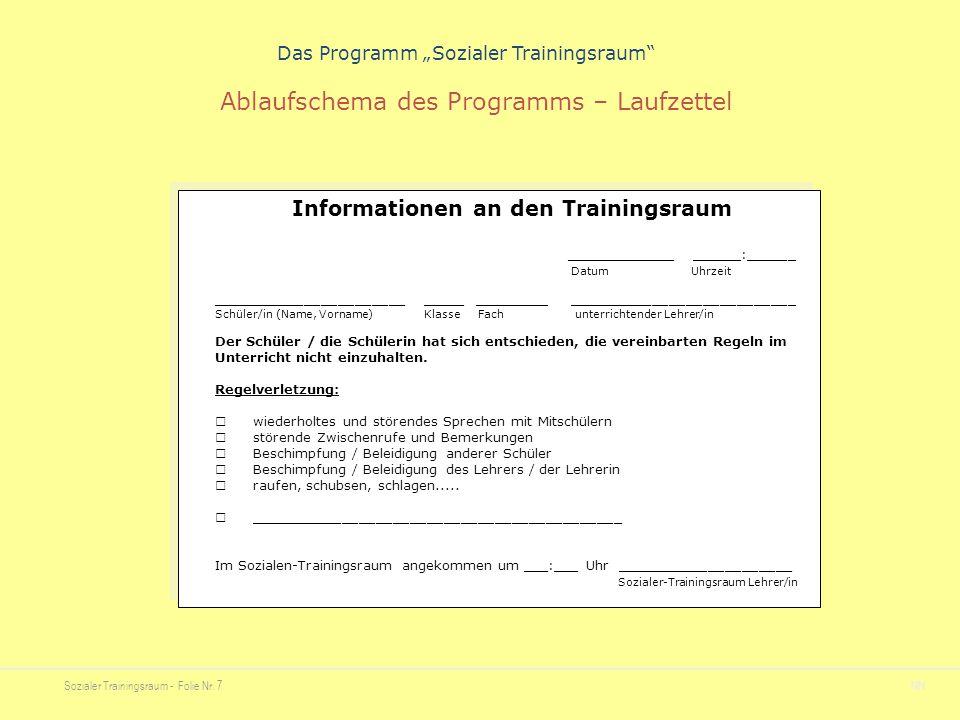 "Sozialer Trainingsraum - Folie Nr. 7NN Das Programm ""Sozialer Trainingsraum"" Ablaufschema des Programms – Laufzettel Informationen an den Trainingsrau"