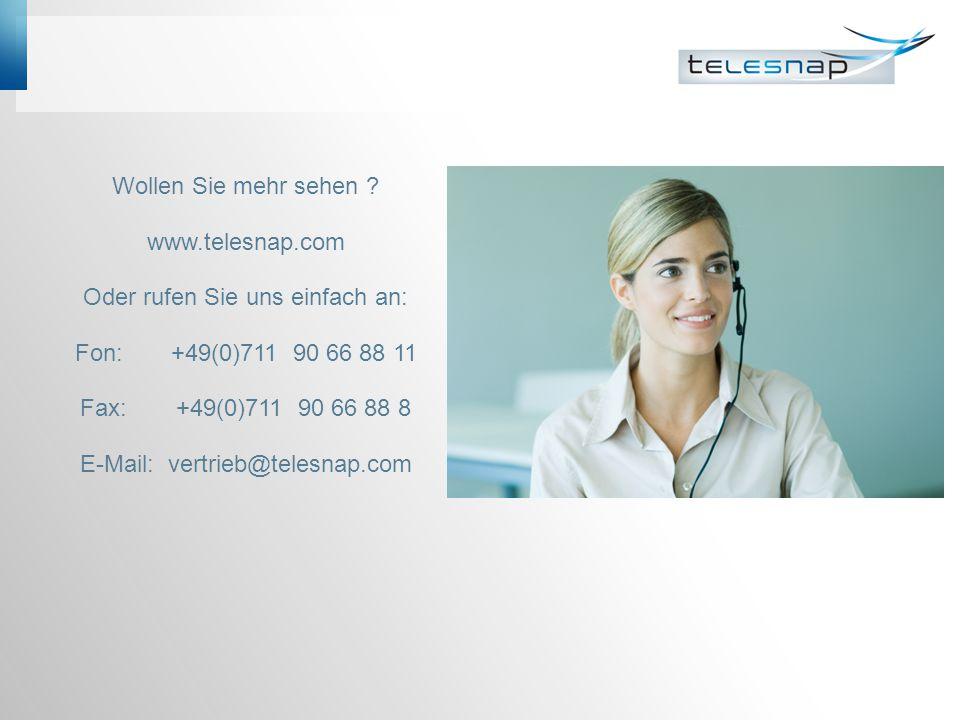 Wollen Sie mehr sehen ? www.telesnap.com Oder rufen Sie uns einfach an: Fon: +49(0)711 90 66 88 11 Fax:+49(0)711 90 66 88 8 E-Mail: vertrieb@telesnap.