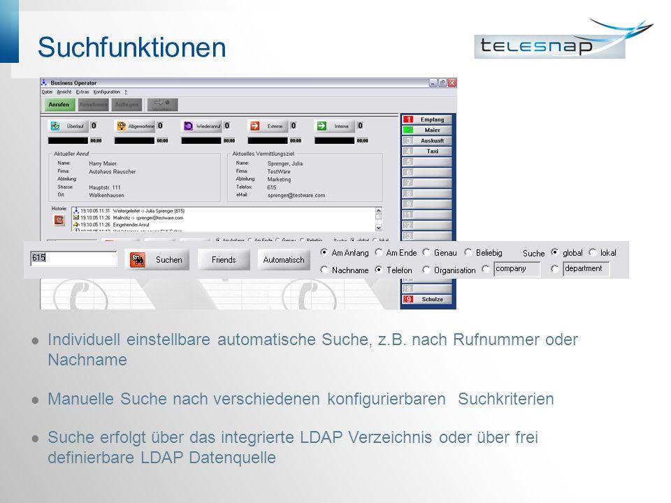 Suchfunktionen Individuell einstellbare automatische Suche, z.B. nach Rufnummer oder Nachname Manuelle Suche nach verschiedenen konfigurierbaren Suchk