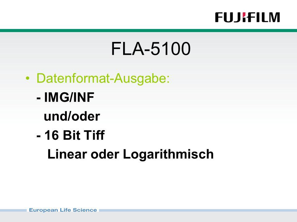 FLA-5100 Datenformat-Ausgabe: - IMG/INF und/oder - 16 Bit Tiff Linear oder Logarithmisch