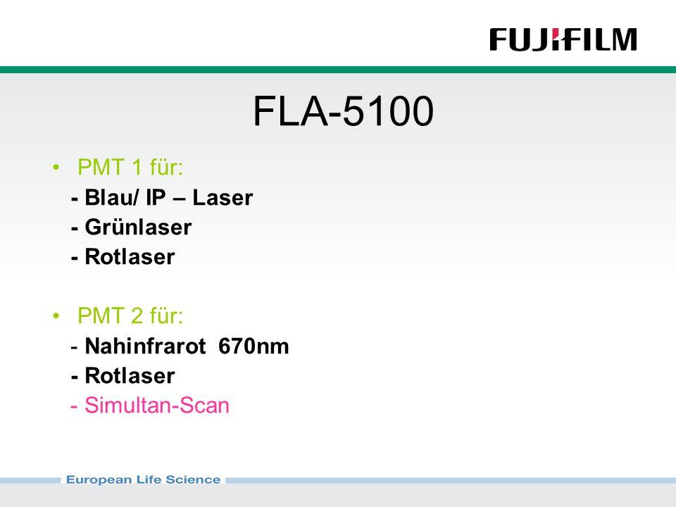 FLA-5100 PMT 1 für: - Blau/ IP – Laser - Grünlaser - Rotlaser PMT 2 für: - Nahinfrarot 670nm - Rotlaser - Simultan-Scan